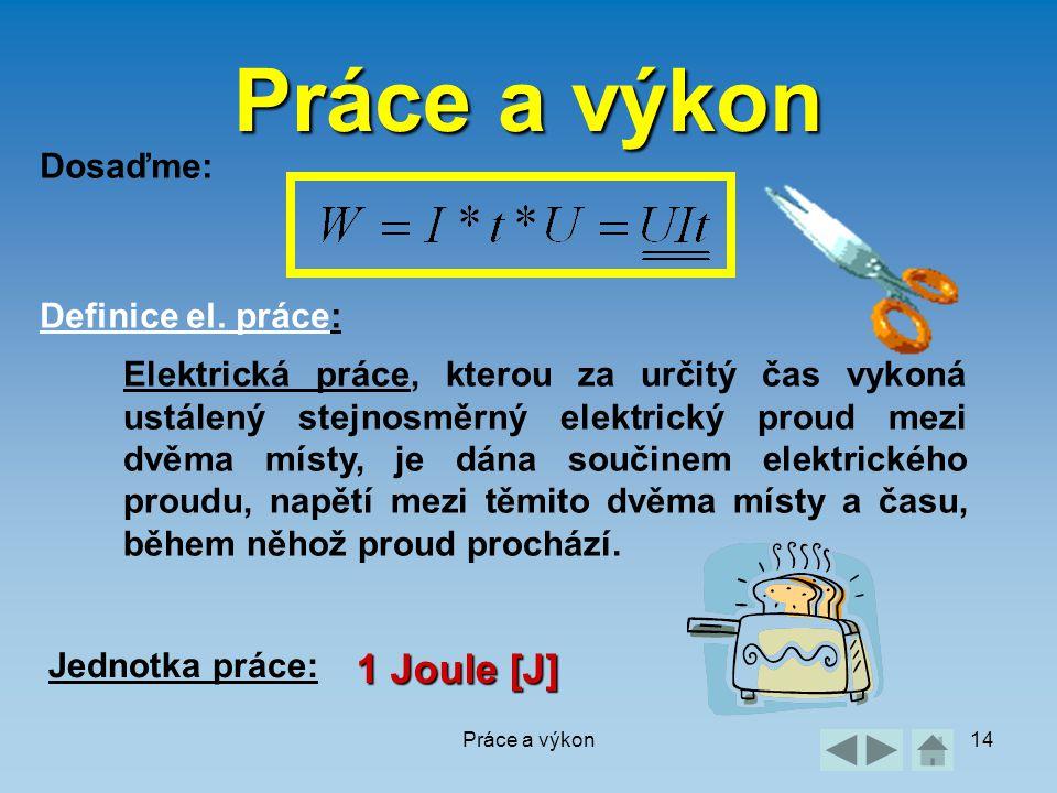 Práce a výkon 1 Joule [J] Dosaďme: Definice el. práce: